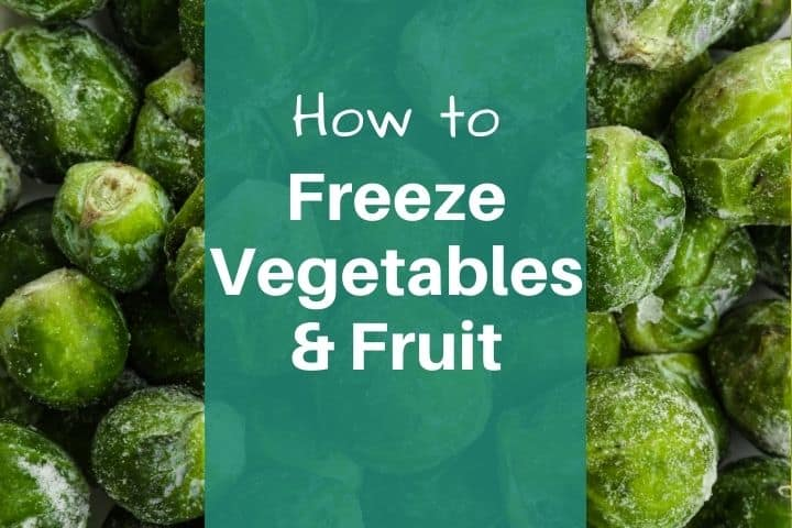 How to Freeze Vegetables (and Fruit!) From the Garden
