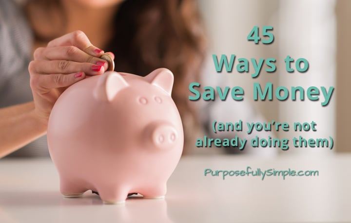 45 Ways to Save Money (and you're not already doing them)
