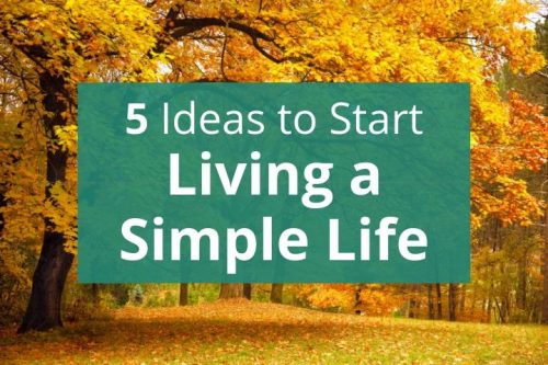 5 Ideas for Living a Simple Life Now