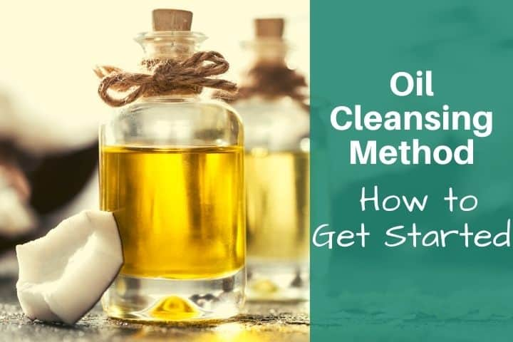Oil Cleansing Method: The Best Natural Skin Cleanser