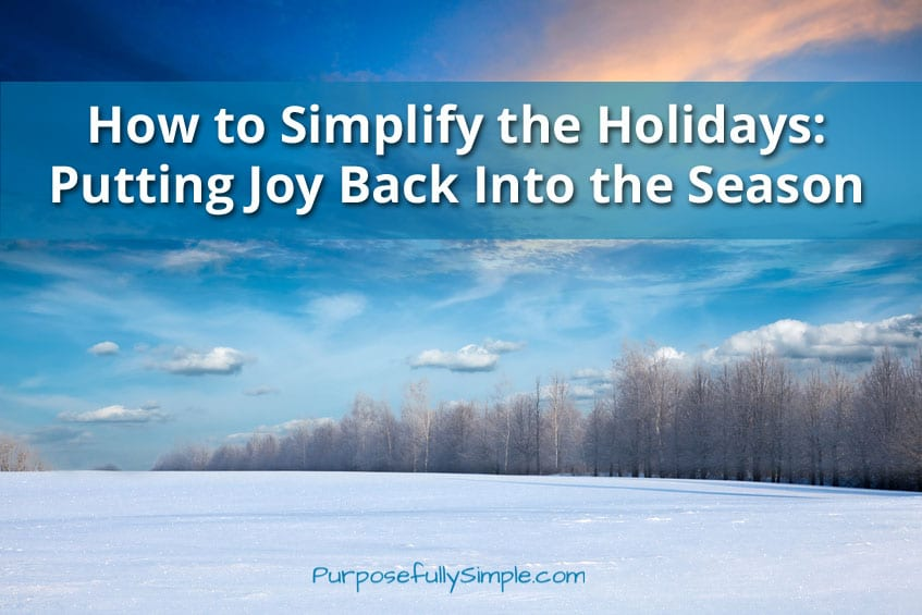 How to Simplify the Holidays: Putting Joy Back Into the Season