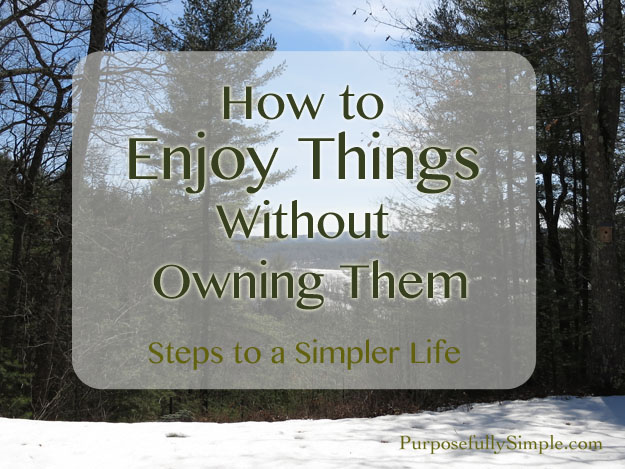 How to Enjoy Things Without Owning Them
