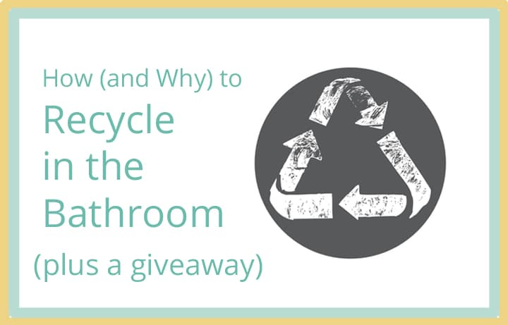 Do you recycle in the bathroom? Learn how to recycle common products from the bathroom and why it's so important.
