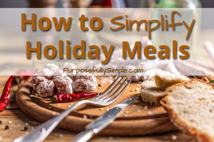 The Art of Simplifying Holiday Meals