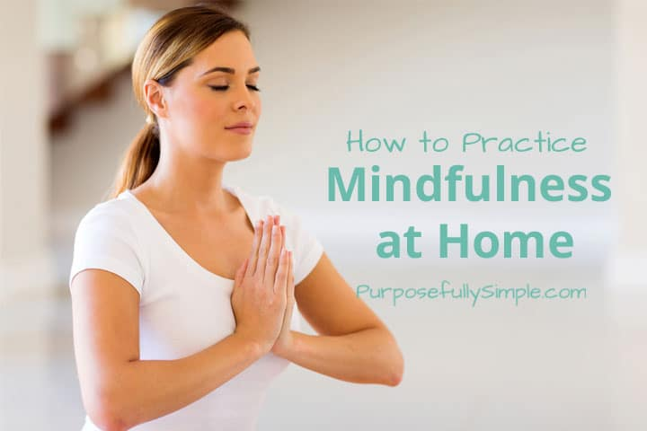 How to Practice Mindfulness at Home (and on the homestead!)