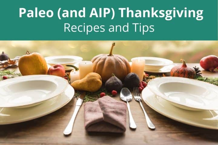 Paleo Thanksgiving: Recipes and Tips for Your First One