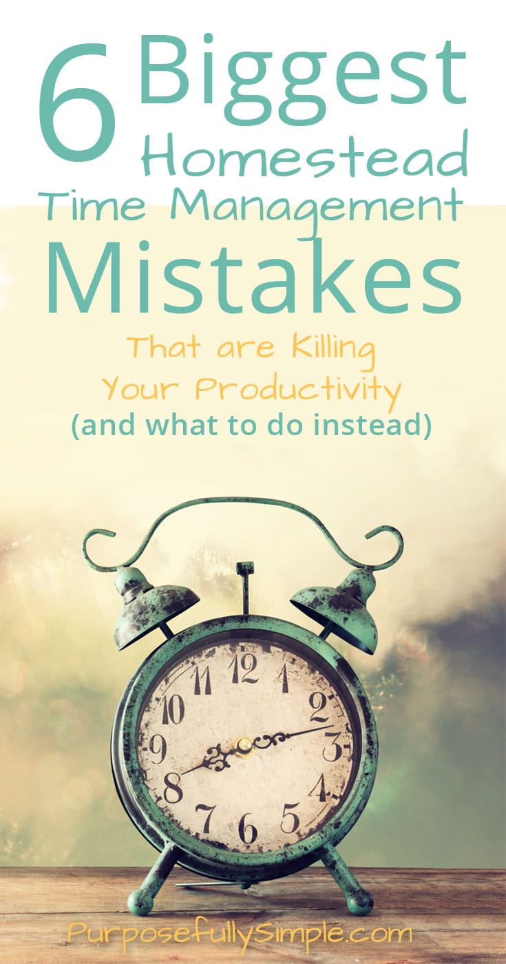 When I started out I definitely made these homestead time management mistakes. Find out how to avoid these same mistakes and reach your homestead dreams. #homesteading