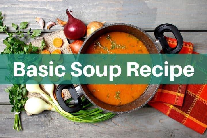 Basic Soup Recipe: How to Make Soup Out of Almost Anything