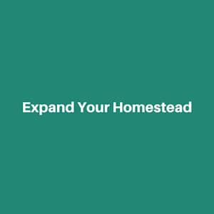 Expand Your Homestead