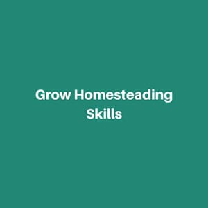 Grow homesteading skills